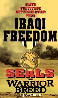 Seals the Warrior Breed: Iraqi Freedom, H. Jay Riker