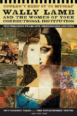 Image for Couldn't Keep It to Myself:  Wally Lamb and the Women of York Correctional Institution (Testimonies from our Imprisoned Sisters)