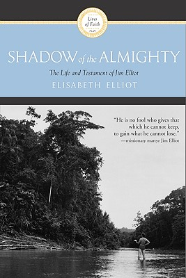 Shadow of the Almighty: The Life and Testament of Jim Elliot (Lives of Faith), Elliot, Elisabeth