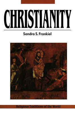 Christianity (Religious Traditions of the World), Frankiel, Sandra S.