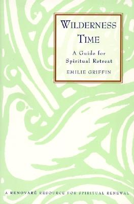 Wilderness Time: A Guide for Spiritual Retreat, EMILIE GRIFFIN