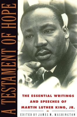 TESTAMENT OF HOPE : THE ESSENTIAL WRIT, MARTIN LUTHER KING