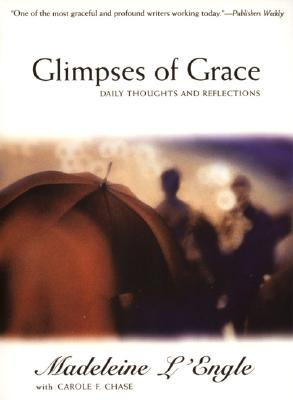 Glimpses of Grace : Daily Thoughts and Reflections, MADELEINE LENGLE, CAROLE F. CHASE