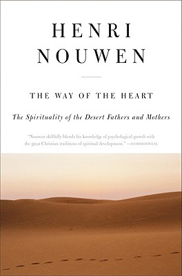 The Way of the Heart: Desert Spirituality and Contemporary Ministry, HENRI J. M. NOUWEN