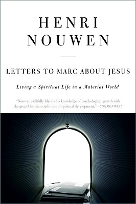 Letters to Marc About Jesus: Living a Spiritual Life in a Material World, HENRI J. M. NOUWEN