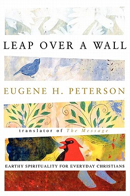 Leap Over a Wall : Earthy Spirituality for Everyday Christians, EUGENE H. PETERSON