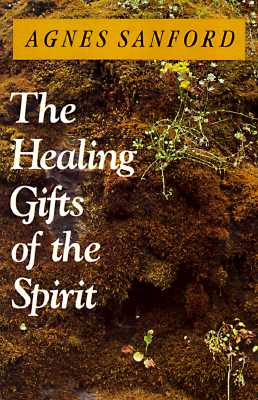 The Healing Gifts of the Spirit, Agnes Sanford