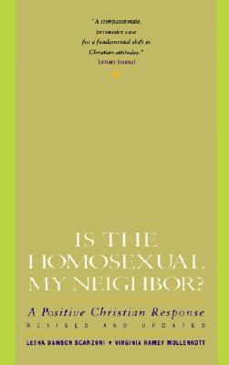 Is the Homosexual My Neighbor? : A Positive Christian Response, Scanzoni, Letha D.; Mollenkott, Virginia R.