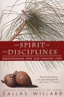 The Spirit of the Disciplines - Reissue: Understanding How God Changes Lives, DALLAS WILLARD