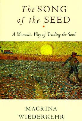 Image for Song of the Seed: A Monastic Way of Tending the Soul