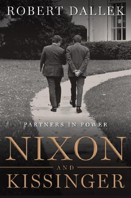 Nixon and Kissinger: Partners in Power, Robert Dallek