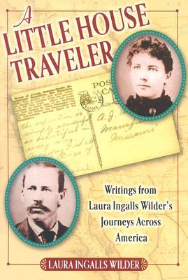 Image for A Little House Traveler: Writings from Laura Ingalls Wilder's Journeys Across America