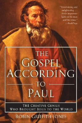 The Gospel According To Paul: The Creative Genius Who Brought Jesus to the World, Griffith-Jones, Robin