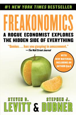 Freakonomics: A Rogue Economist Explores the Hidden Side of Everything, Levitt, Steven D.; Dubner, Stephen J
