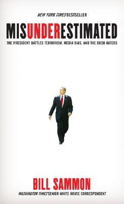 Image for Misunderestimated: The President Battles Terrorism, Media Bias, and the Bush Haters