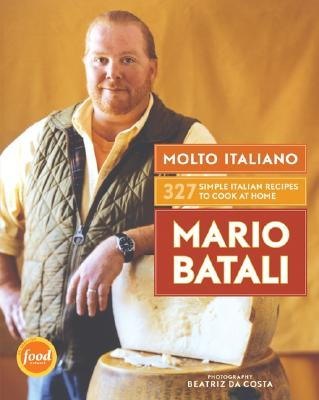 Molto Italiano: 327 Simple Italian Recipes to Cook at Home, Batali, Mario