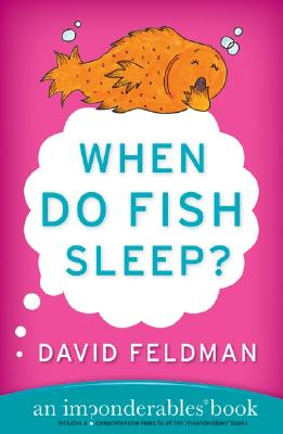 When Do Fish Sleep? : An Imponderables Book (Imponderables Books), Feldman, David