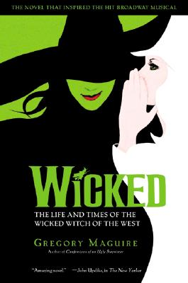Wicked: The Life and Times of the Wicked Witch of the West (Musical Tie-in Edition), GREGORY MAGUIRE