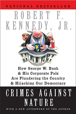 Image for Crimes Against Nature: How George W. Bush and His Corporate Pals Are Plundering the Country and Hijacking Our Democracy