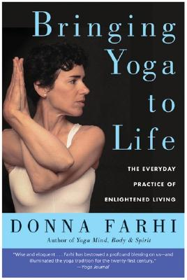 Image for Bringing Yoga to Life: The Everyday Practice of Enlightened Living