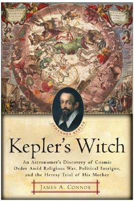Image for Kepler's Witch: An Astronomer's Discovery of Cosmic Order Amid Religious War, Po