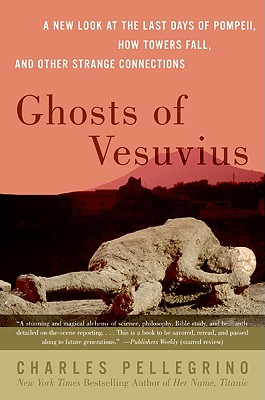 Ghosts of Vesuvius: A New Look at the Last Days of Pompeii, How Towers Fall, and Other Strange Connections, Charles R. Pellegrino