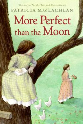 More Perfect than the Moon (Sarah, Plain and Tall Saga), Patricia MacLachlan