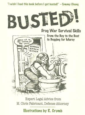Busted!: Drug War Survival Skills, M. Chris Fabricant, R. Crumb