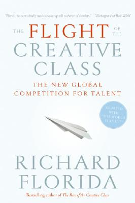 FLIGHT OF THE CREATIVE CLASS : THE NEW G, RICHARD FLORIDA