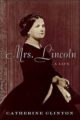 Mrs. Lincoln: A Life, Catherine Clinton