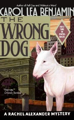 The Wrong Dog  A Rachel Alexander Mystery, Benjamin, Carol Lea