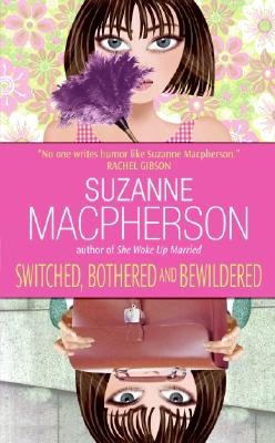 Switched, Bothered and Bewildered, SUZANNE MACPHERSON