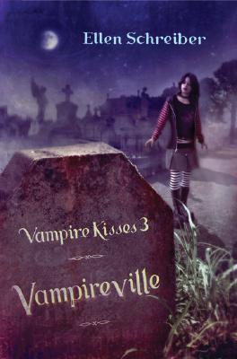 "Vampire Kisses 3: Vampireville, ""Schreiber, Ellen"""