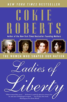 LADIES OF LIBERTY: THE WOMEN WHO SHAPED OUR NATION, ROBERTS, COKIE