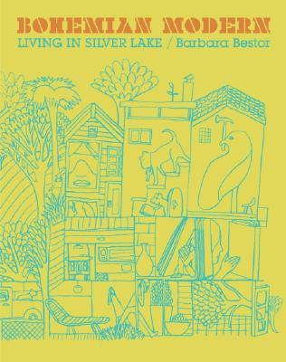 Bohemian Modern : Living in Silver Lake, Bestor, Barbara