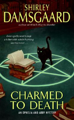 """Charmed to Death (Ophelia & Abby Mysteries, No. 2)"", ""Damsgaard, Shirley"""