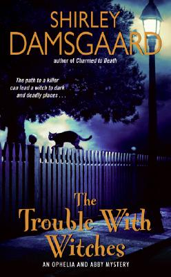 """The Trouble with Witches (Ophelia & Abby Mysteries, No. 3)"", ""Damsgaard, Shirley"""