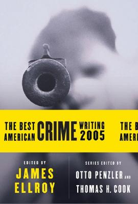 The Best American Crime Writing 2005, Ellroy, James & Otto Penzler & Thomas H. Cook