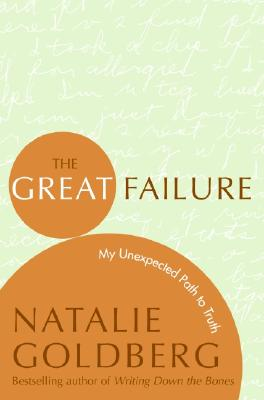 The Great Failure: My Unexpected Path to Truth (Plus), Natalie Goldberg
