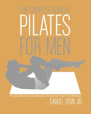 Image for The Complete Book of Pilates for Men: The Lifetime Plan for Strength, Power & Peak Performance