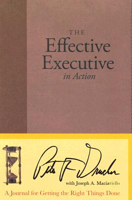 Image for The Effective Executive in Action: A Journal for Getting the Right Things Done