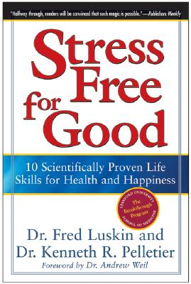 Stress Free for Good: 10 Scientifically Proven Life Skills for Health and Happiness, Luskin, Frederic; Pelletier, Dr. Ken