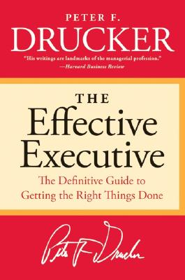 EFFECTIVE EXECUTIVE: THE DEFINITIVE GUIDE TO GETTING THE RIGHT THINGS DONE, DRUCKER, PETER F.