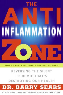 Image for The Anti-inflammation Zone: Reversing The Silent Epidemic That's Destroying Our Health (the Zone)