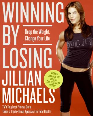 Winning by Losing: Drop the Weight, Change Your Life, Jillian Michaels