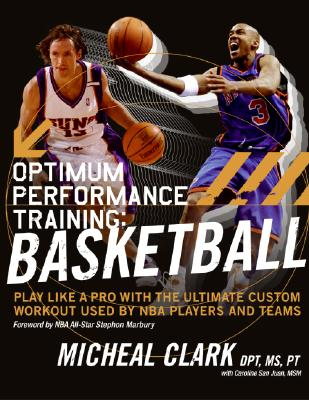 Optimum Performance Training: Basketball: Play Like a Pro with the Ultimate Custom Workout Used by NBA Players and Teams, Clark, Micheal