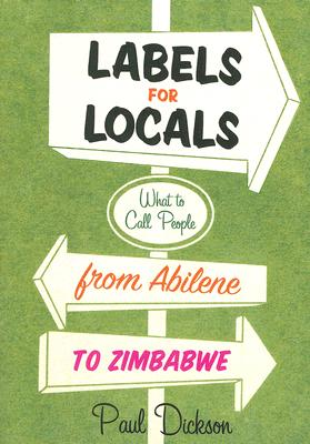 Image for Labels for Locals: What to Call People from Abilene to Zimbabwe