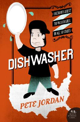Dishwasher: One Man's Quest to Wash Dishes in All Fifty States (P.S.), Jordan, Pete