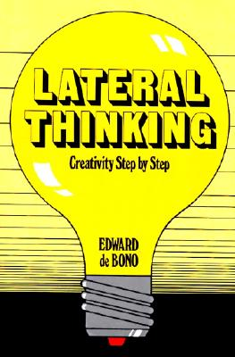 Lateral Thinking: Creativity Step by Step (Perennial Library), Edward De Bono