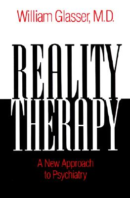 """Reality Therapy: A New Approach to Psychiatry, """"Glassner, Dr. William"""""""